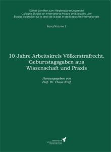 Claus Kreß (Hrsg.) – 10 Jahre Arbeitskreis Völkerstrafrecht. Geburtstagsgaben aus Wissenschaft und Praxis