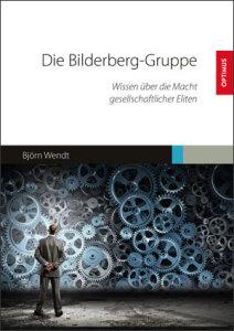 Björn Wendt – Die Bilderberg-Gruppe. Wissen über die Macht gesellschaftlicher Eliten