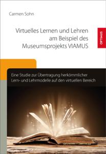Carmen Sohn – Virtuelles Lernen und Lehren am Beispiel des Museumsprojekts VIAMUS