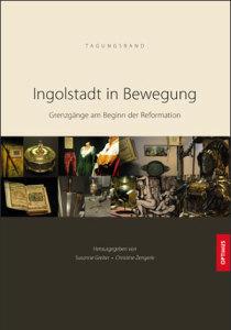 Ingolstadt in Bewegung – Grenzgänge am Beginn der Reformation