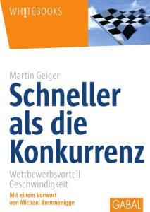 """Buch-Neuerscheinung: """"Schneller als die Konkurrenz – Wettbewerbsvorteil Geschwindigkeit"""" von Martin Geiger"""