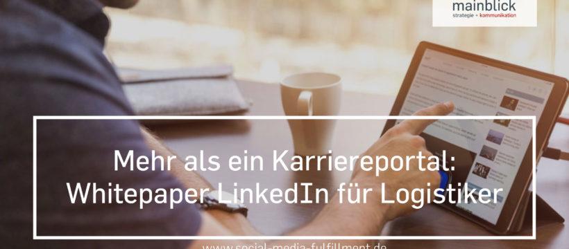 """Business-Netzwerke sind die Visitenkarte der Logistik: Mainblick veröffentlicht Whitepaper """"LinkedIn für Logistiker"""""""